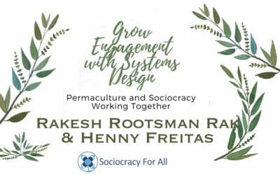 Sociocracy & Permaculture: Grow Engagement with Systems Design: Henny Freitas & Rakesh Rootsman Rak