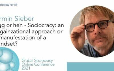 Egg or hen – Sociocracy: an organizational approach or a manifestation of a mindset? (Armin Sieber)
