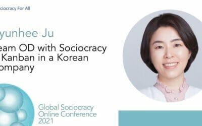Team OD with Sociocracy & Kanban in a Korean Company (Hyunhee Ju)