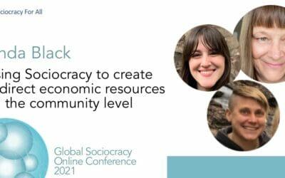Using Sociocracy to Create & Direct Economic Resources at the Community Level (Linda Black)