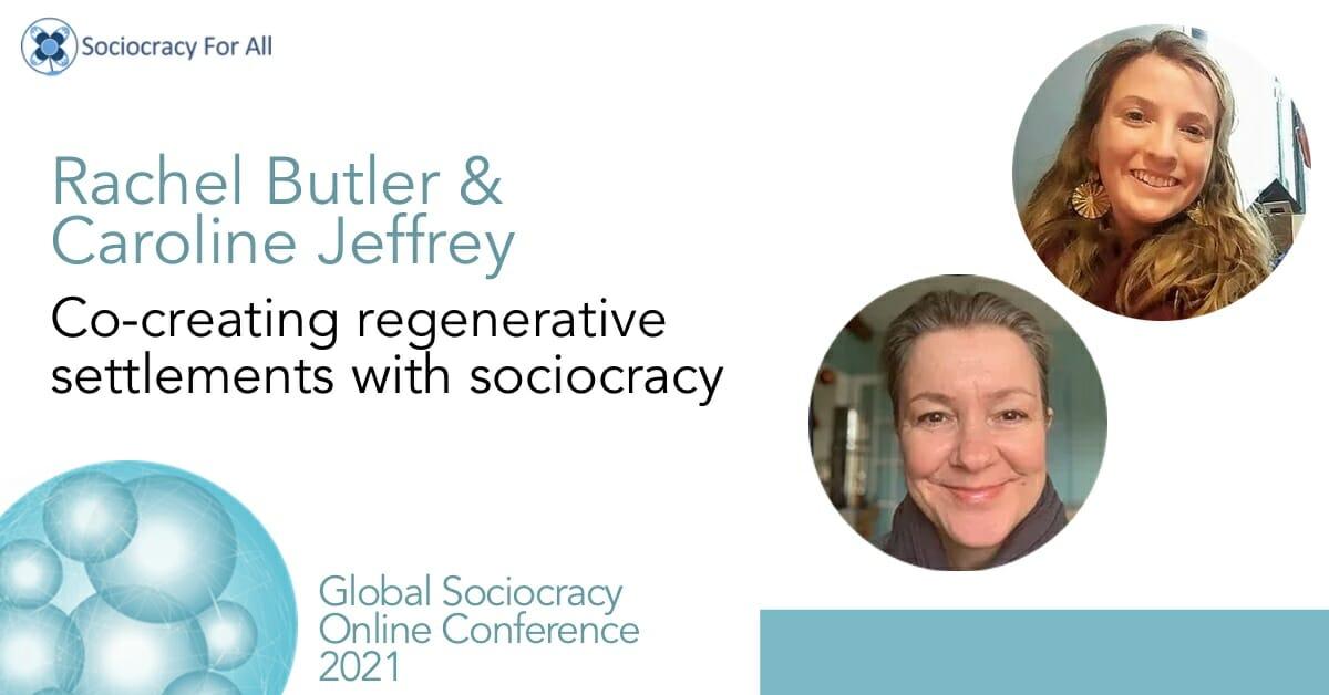 Co-creating regenerative settlements with sociocracy (Rachel Butler, Caroline Jeffrey)