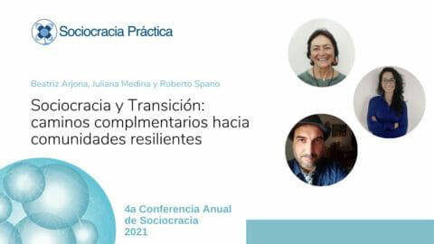 Sociocracia y transición: caminos complementarios hacia comunidades resilientes (Beatriz Arjona, Juliana Medina, Roberto Spano)