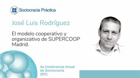 El modelo cooperativo y organizativo de SUPERCOOP Madrid (José Luis Rodríguez)