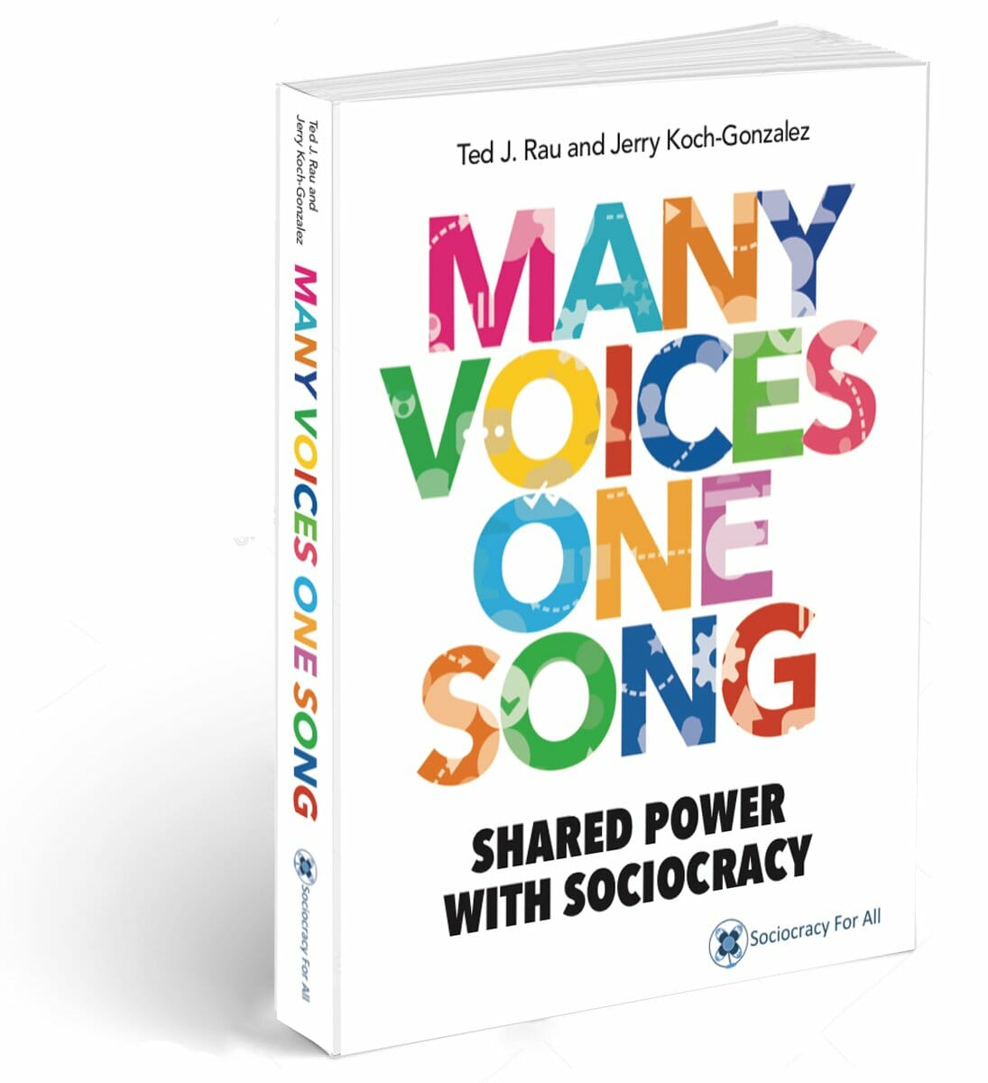 Many Voices One Song. Shared Power with Sociocracy. By Ted Rau and Jerry Koch-Gonzalez