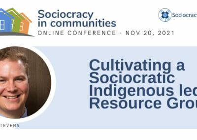 Cultivating a Sociocratic Indigenous led Resource Group (Kris Stevens)